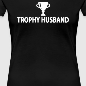 Trophy Husband - Women's Premium T-Shirt