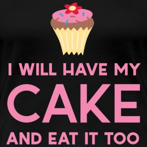 Cake - I will have my cake and eat it too - Women's Premium T-Shirt