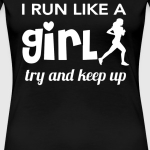 Running - I run like a girl try and keep up - Women's Premium T-Shirt