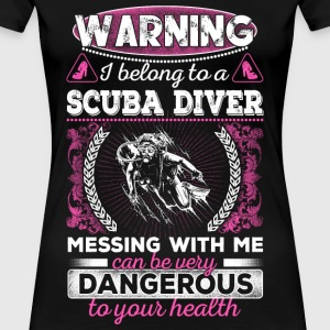 Scuba diver -Messing with me can be very dangero - Women's Premium T-Shirt