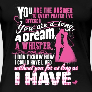 The Notebook - You are the answer to every praye - Women's Premium T-Shirt