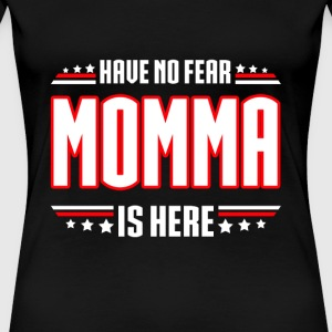 Momma - Have no fear momma is here awesome t - s - Women's Premium T-Shirt