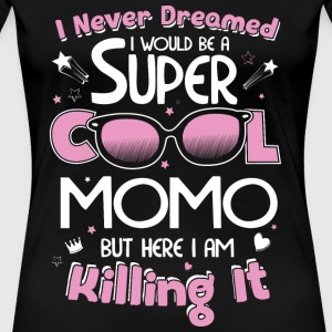 Momo - Never dreamed being a cool momo t-shirt - Women's Premium T-Shirt