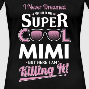 Mimi - Never dreamed of being a cool mimi - Women's Premium T-Shirt
