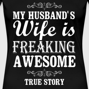Lesbian - My husband's wife is freaking awesome - Women's Premium T-Shirt