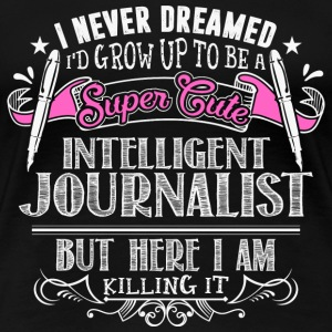 Journalist - Never dreamed being a cute journali - Women's Premium T-Shirt