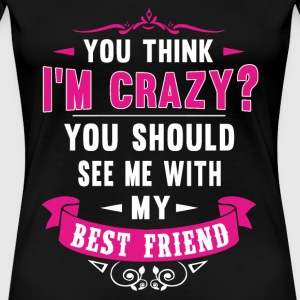 Friend - You should see me with my best friend - Women's Premium T-Shirt