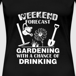 Gradening - Gardening with a chance of drinking - Women's Premium T-Shirt