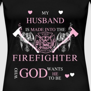 Firefighter - My husband is made into the firema - Women's Premium T-Shirt