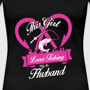 Fishing - This girl loves fishing with her husba - Women's Premium T-Shirt