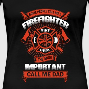 Firefighter - THe most important call me dad tee - Women's Premium T-Shirt