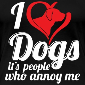 Dogs - I love dog, It's people who annoy me - Women's Premium T-Shirt