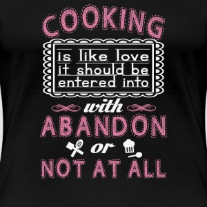 Cooking - It is like love awesome t-shirt - Women's Premium T-Shirt