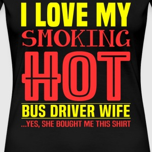 Bus driver - I love my smoking bus driver wife - Women's Premium T-Shirt