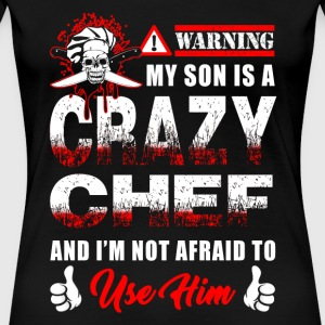 Chef - warning my son is a crazy chef i'm not af - Women's Premium T-Shirt