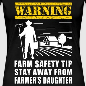 Farmer's daughter - warning farm safety tip stay - Women's Premium T-Shirt