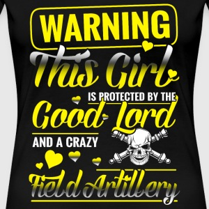 Field artillery - this girl is protected by a cr - Women's Premium T-Shirt