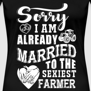 Farmer - sorry i am already married to the sexie - Women's Premium T-Shirt