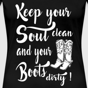 Cow girl - keep your soul clean and your boots d - Women's Premium T-Shirt