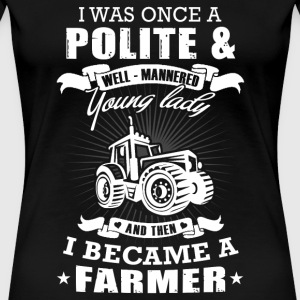 Farmer lady - i was once a polite young lady + f - Women's Premium T-Shirt