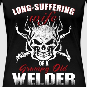 Welder - long suffering wife of a grumpy old wel - Women's Premium T-Shirt