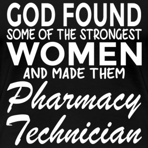 Pharmacy - God Found Strongest Women And Made Th - Women's Premium T-Shirt