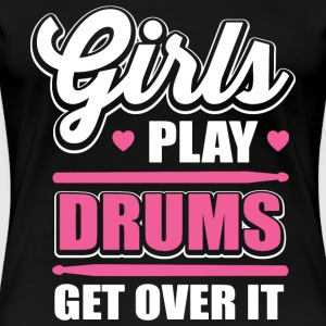Drummer - Girls play drums get over it - Women's Premium T-Shirt