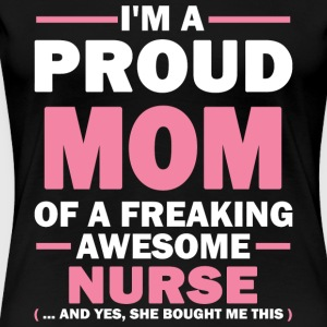 NURSE - I'M A PROUD MOM OF A FREAKING AWESOME NU - Women's Premium T-Shirt