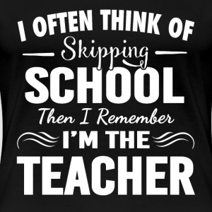 Teacher - I often think of skipping school t - s - Women's Premium T-Shirt