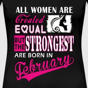 February - Strongest women are born in february - Women's Premium T-Shirt