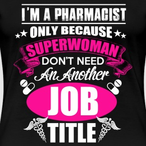 Pharmacist - Pharmacist only because superwoman - Women's Premium T-Shirt