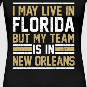 Live in Florida, my team is in New Orleans - Women's Premium T-Shirt