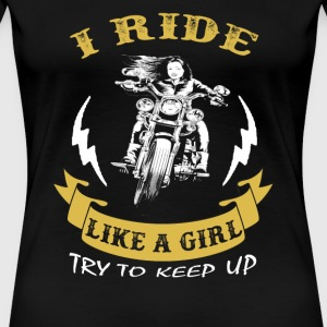 Motorcycles - I ride like a girl try to keep up - Women's Premium T-Shirt