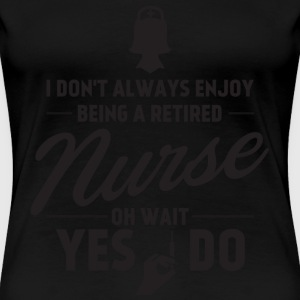 Retired nurse - Nursing I don't always enjoy it - Women's Premium T-Shirt