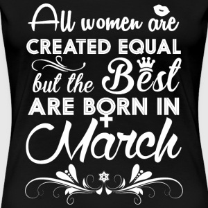 Born in March - All women are created equal - Women's Premium T-Shirt