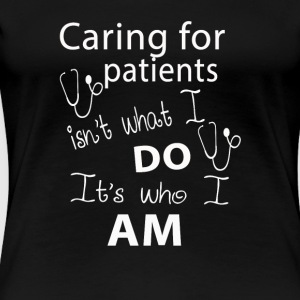 Doctor - Caring for patients is who I am - Women's Premium T-Shirt