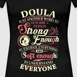 Doula - Strong enough to tolerate everything - Women's Premium T-Shirt