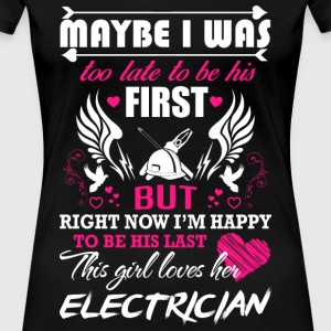 Electrician - Maybe I was too late to be his fir - Women's Premium T-Shirt