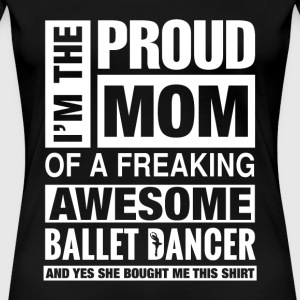 Freaking awesome ballet dancer - I'm the proud m - Women's Premium T-Shirt
