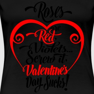 Valentine's day sucks - Roses are red, violets.. - Women's Premium T-Shirt