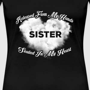 Sister - Released from my hands sealed in my hea - Women's Premium T-Shirt
