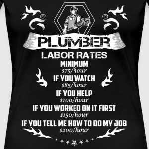 Plumber - If you tell me how to do my job - Women's Premium T-Shirt