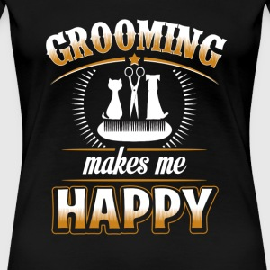 Pet - Grooming makes me happy - Women's Premium T-Shirt