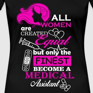 All women are created equal - Medical Assitant - Women's Premium T-Shirt