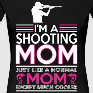 Im Shooting Mom Like Normal Mom Except Cooler - Women's Premium T-Shirt