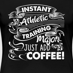 INSTANT ATHLETIC TRAINING MAJOR SHIRT - Women's Premium T-Shirt