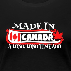 MADE IN CANADA A LONG LONG TIME AGO SHIRT - Women's Premium T-Shirt