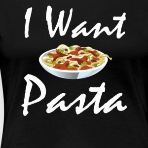 I want Pasta - Women's Premium T-Shirt