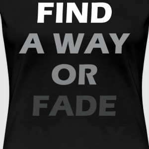 Find A Way Or Fade Away - Women's Premium T-Shirt