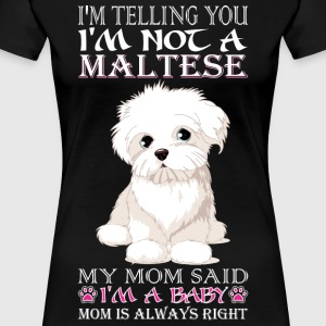 Telling You Not Maltese Mom Said Baby Pet Dog Love - Women's Premium T-Shirt